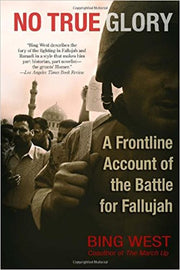 NO TRUE GLORY: A FRONTLINE ACCOUNT OF THE TBATTLE FOR FALLUJAH  [paperback] - Veteran Leaders - Books by Veterans