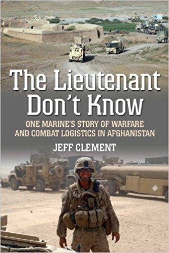 THE LIEUTENANT DON'T KNOW: ONE MARINE'S STORY OFWARFARE AND COMBAT LOGISTICS IN AFGHANISTAN  [paperback] - Veteran Leaders - Books by Veterans