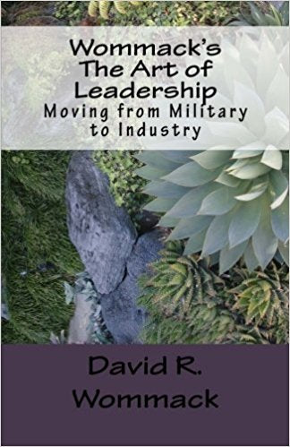 WOMMACK'S THE ART OF LEADERSHIP: MOVING FROM MILITARY TO INDUSTRY [paperback] - Veteran Leaders - Books by Veterans