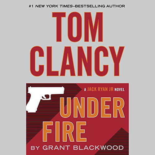 TOM CLANCY UNDER FIRE (A Jack Ryan Jr. Novel Book 1)  [audiobook] - Veteran Leaders - Books by Veterans