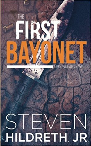 THE FIRST BAYONET: A BEN WILLIAMS NOVEL BOOK 1 [paperback] - Veteran Leaders - Books by Veterans