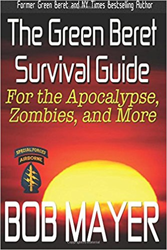 THE GREEN BERET SURVIVAL GUIDE: for the Apocalypse, Zombies, and More [paperback] - Veteran Leaders - Books by Veterans