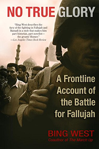 NO TRUE GLORY: A Frontline Account of the Battle for Fallujah  [ebook] - Veteran Leaders - Books by Veterans