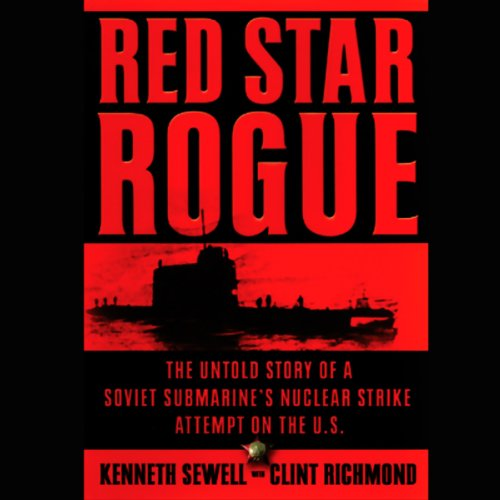 RED STAR ROGUE: THE UNTOLD STORY OF A SOVIET SUBMARINE'S NUCLEAR STRIKE ATTEMPT ON THE U.S. [audiobook] - Veteran Leaders - Books by Veterans