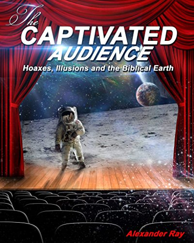 THE CAPTIVATED AUDIENCE: Hoaxes, Illusions and the Biblical Earth [ebook] - Veteran Leaders - Books by Veterans
