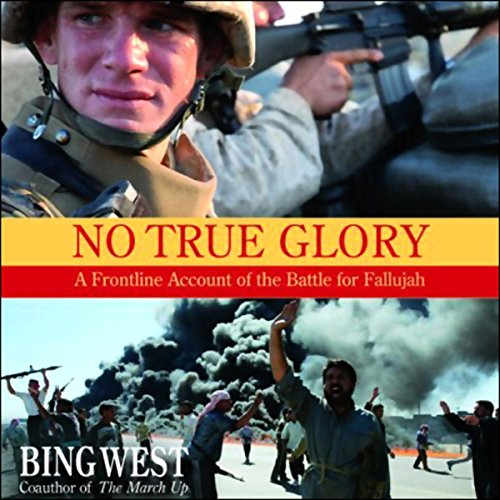 NO TRUE GLORY: A Frontline Account of the Battle for Fallujah  [audiobook] - Veteran Leaders - Books by Veterans