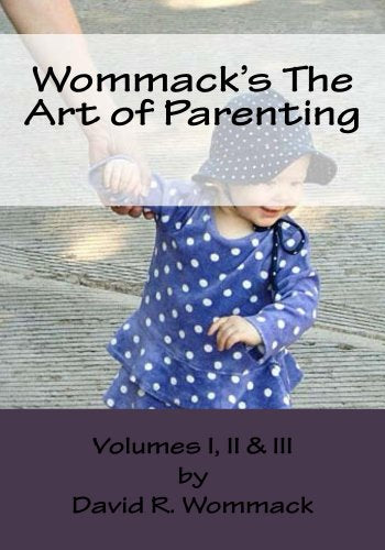 WOMMACK'S THE ART OF PARENTING (Vols. I, II & III): Lessons from Parents and Mentors of Extraordinary Americans  [ebooks] - Veteran Leaders - Books by Veterans