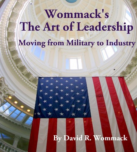 WOMMACK'S THE ART OF LEADERSHIP: Moving from Military to Industry [ebook] - Veteran Leaders - Books by Veterans