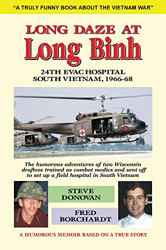Long Daze at Long Binh: The humorous adventures of two Wisconsin  draftees trained as combat medics and sent off to set up a field hospital in South Vietnam - Veteran Leaders - Books by Veterans