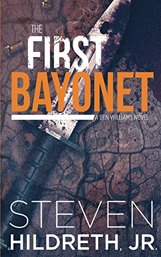 THE FIRST BAYONET: A Ben Williams Novel  [rbook] - Veteran Leaders - Books by Veterans