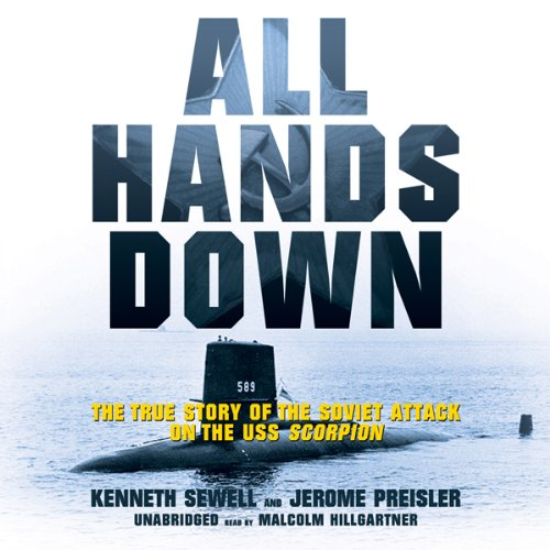 ALL HANDS DOWN: THE TRUE STORY OF THE SOVIET ATTACK ON THE USS SCORPION [audiobook] - Veteran Leaders - Books by Veterans