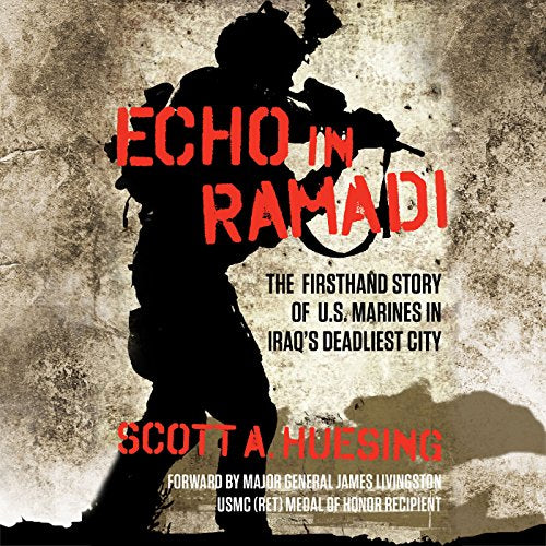 ECHO IN RAMADI: The Firsthand Story of U.S. Marines in Iraq's Deadliest City  [audiobook] - Veteran Leaders - Books by Veterans