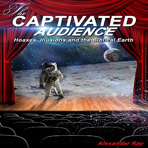 THE CAPTIVATED AUDIENCE: Hoaxes, Illusions and the Biblical Earth [audiobook] - Veteran Leaders - Books by Veterans
