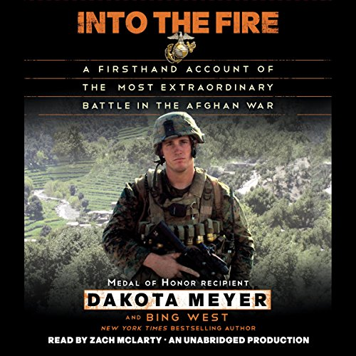 INTO THE FIRE: A FIRSTHAND ACCOUNT OF THE MOST EXTRAORDINARY BATTLE N THE AFGHAN WAR [audiobook] - Veteran Leaders - Books by Veterans