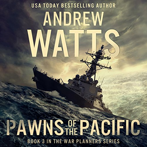 PAWNS OF THE PACIFIC: The War Planners, Book 3  [audiobook] - Veteran Leaders - Books by Veterans