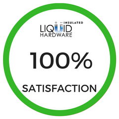 Liquid Hardware 100% Satisfaction Guarantee