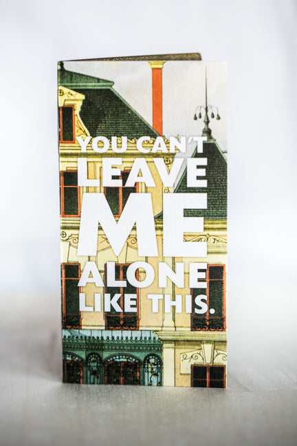 CAN'T LEAVE ME ALONE GREETING CARD