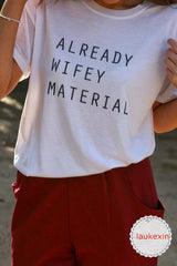 Already Wifey Material T Shirt Top Tees Shirt Ladies - FabFunBride