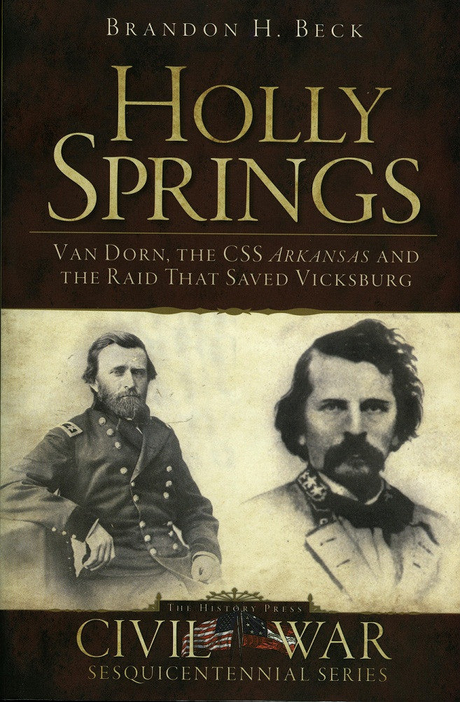 Books, Holly Springs: Van Dorn, the CSS Arkansas and the Raid That Saved Vicksburg