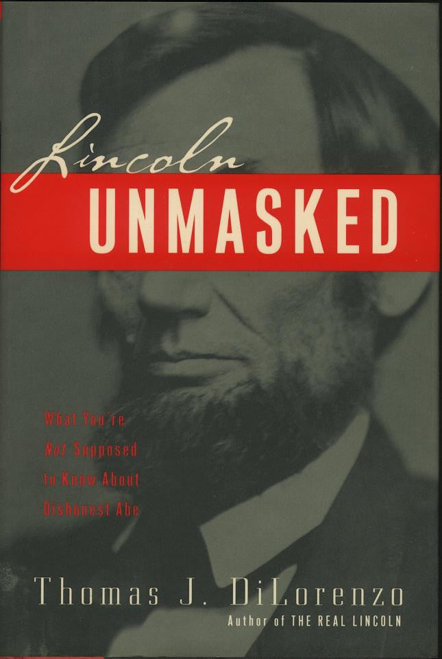 Books, Lincoln Unmasked (What You're not Supposed to Know About Dishonest Abe)