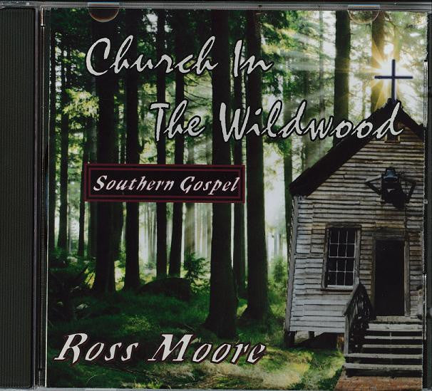 Music CD, Church in the Wildwood: Southern Gospel - Ross Moore