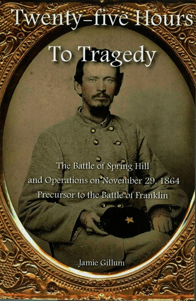Books, Twenty-Five Hours to Tragedy: The Battle of Spring Hill and Operations on November 29, 1864: Precursor to the Battle of Franklin