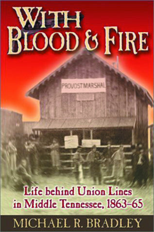 Books, With Blood & Fire: Life Behind Union Lines in Middle Tennessee, 1863-65