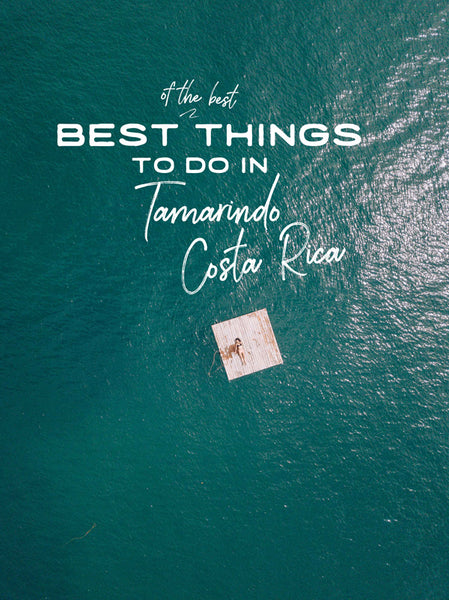 Best of the Best Things to Do in Tamarindo, Costa Rica + Surrounding Area