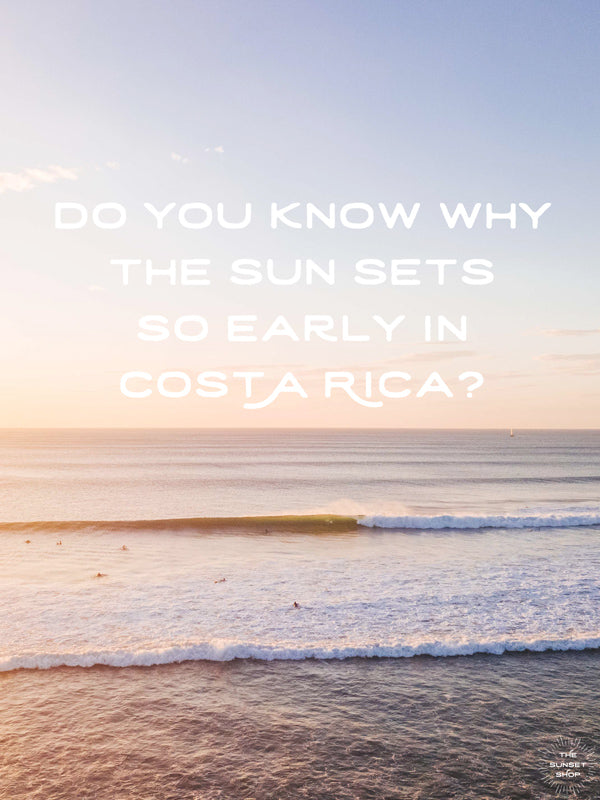 Do you know why the sun sets so early in Costa Rica? By Kristen M. Brown, Samba to the Sea for The Sunset Shop.