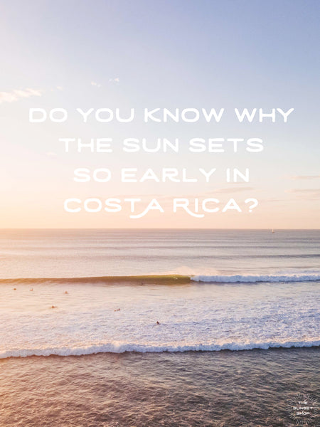 Do you know why the sun sets so early in Costa Rica?