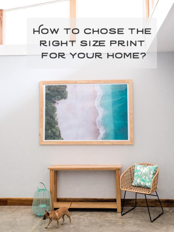 How to chose the right size print for your home? Did you know there's a trick to determining what size artwork will look best hung on your wall? The trick is the following...click here to find out!