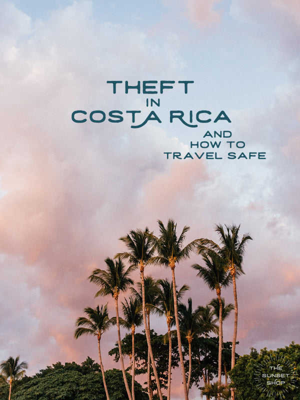 Theft in Costa Rica and how to travel safe by Kristen M. Brown, Samba to the Sea.