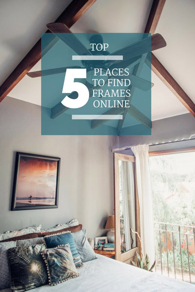 Top 5 Places to Find Frames Online