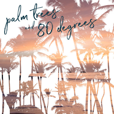 Palm trees and 80 degrees wanderlust image by Samba to the Sea at The Sunset Shop.