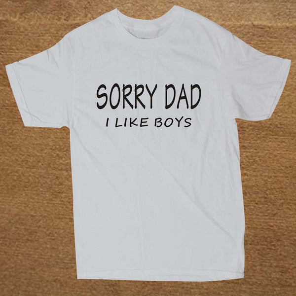 SORRY DAD I LIKE BOYS Gay Pride T Shirt Novelty Funny Tshirt Mens Clothing Short Sleeve Camisetas T-shirt
