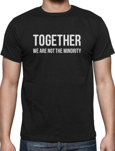 Together We Are Not The Minority Protest T-Shirt Political Men T Shirt Print Cotton Short Sleeve T-shirt