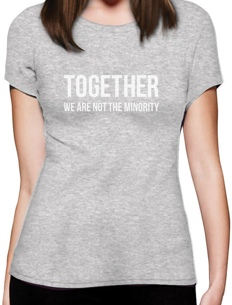 Together We Are Not The Minority Protest Women T-Shirt Political Custom Print Casual O-Neck Top Tee