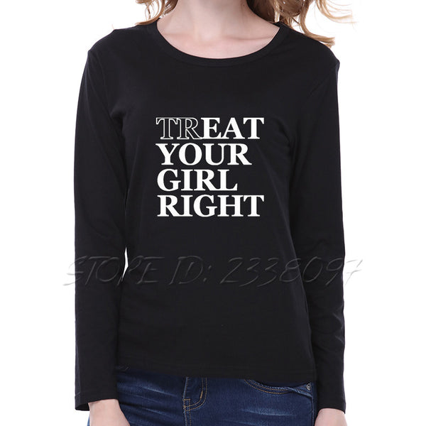 Treat Your Girl Right Harajuku Letters Printed Women T Shirt 2016 New Womens Autumn T-shirt Long Sleeve Cotton Tee Shirt Femme