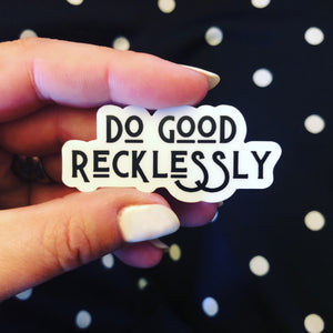 Do good recklessly sticker (pack of 3)