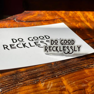 Do good recklessly pin