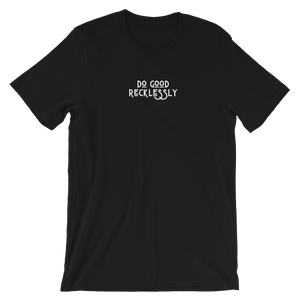 black t-shirt that reads 'do good recklessly""