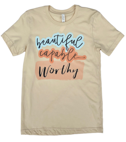 Beautiful, Capable, Worthy T-Shirt