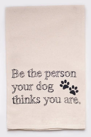 Be the Person Your Dog Thinks You Are Tea Towel