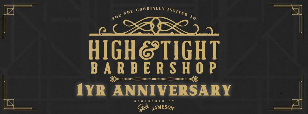 High and Tight's One Year Anniversary Party!