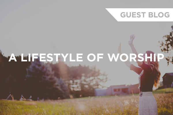 A Lifestyle of Worship Pt. 1