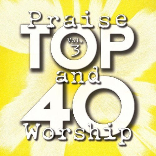Top 40 Praise & Worship: Vol. 3