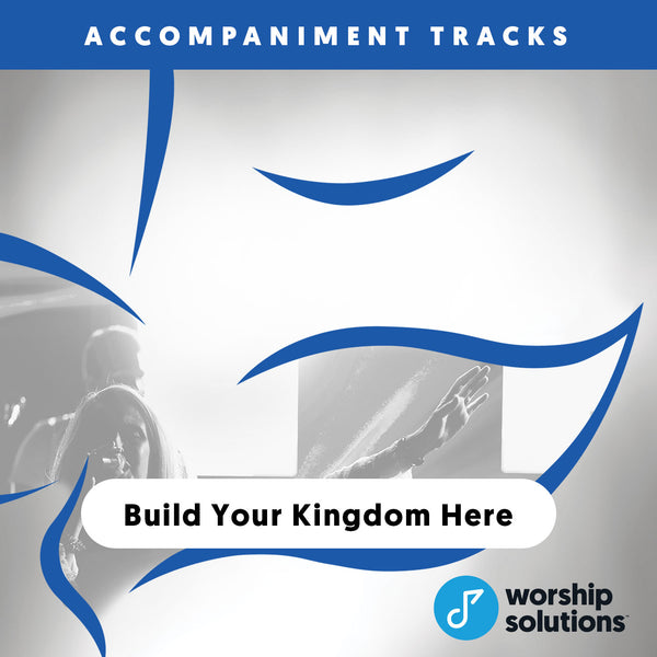 Build Your Kingdom Here, Accompaniment Track