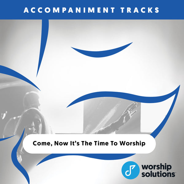 Come, Now is the Time to Worship, Accompaniment Track