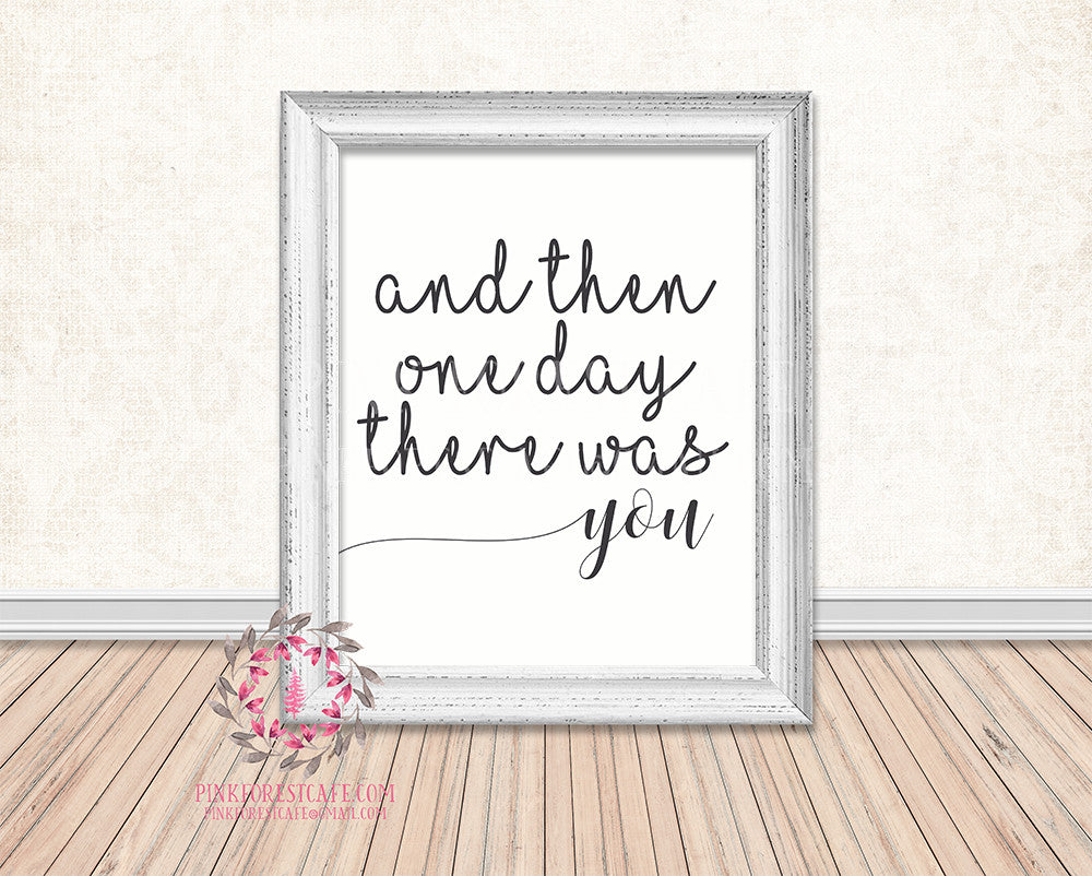 And Then One Day There Was You Printable Wall Art Print Home Decor