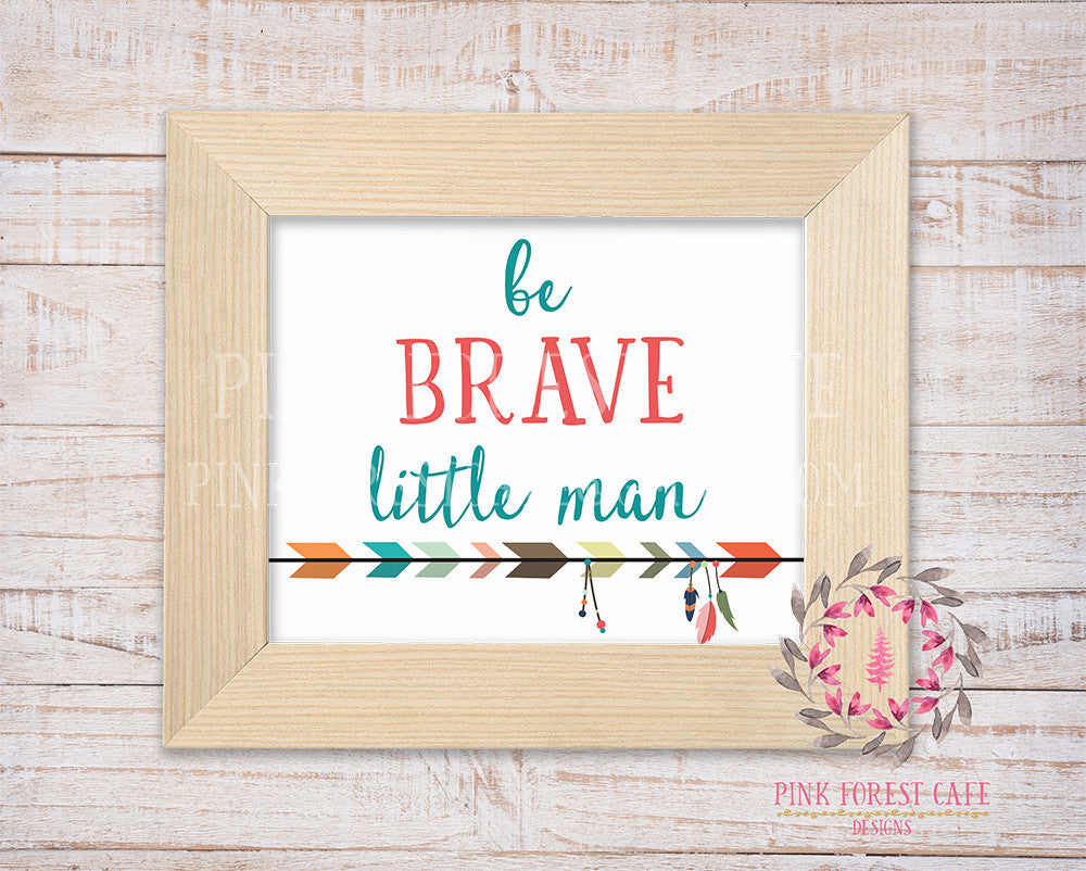 Be Brave Little Man Boho Arrows Tribal Woodland Nursery Decor Wall Art Printable Print